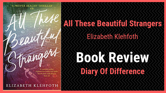 all these beautiful strangers by elizabeth klehfoth book review blog diary of difference books blogging blogger reading novel goodreads netgalley summer author writer diaryofdifference