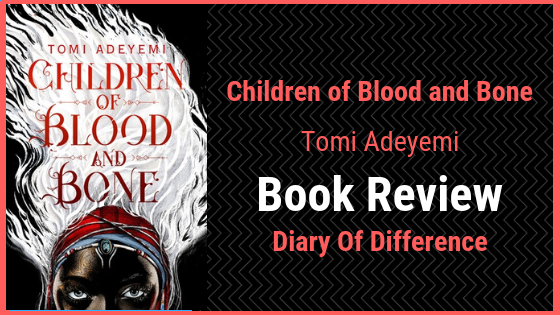 Children of blood and bone tomi adeyemi book review diary of difference diaryofdifference books goodreads netgalley bestseller novel
